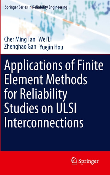 Applications of Finite Element Methods for Reliability Studies on ULSI Interconnections ebook by Cher Ming Tan,Wei Li,Zhenghao Gan,Yuejin Hou