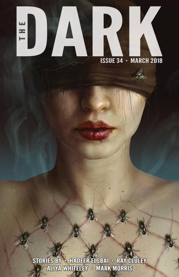 The Dark Issue 34 - The Dark, #34 ebook by Hadeer Elsbai,Ray Cluley,Aliya Whiteley,Mark Morris