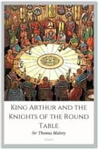 King Arthur and the Knights of the Round Table ebook by Sir Thomas Malory