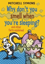 Why Don't You Smell When You're Sleeping? ebook by Mitchell Symons