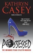 Possessed - The Infamous Texas Stiletto Murder ebook by Kathryn Casey