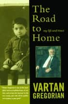 The Road to Home ebook by Vartan Gregorian