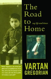 The Road to Home - My Life and Times ebook by Vartan Gregorian