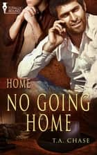 No Going Home ebook by T.A. Chase