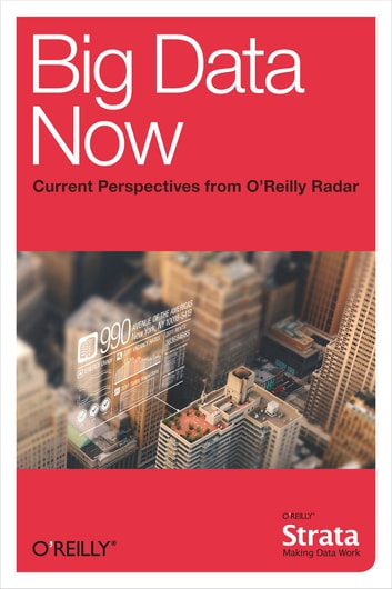 Big Data Now: Current Perspectives from O'Reilly Radar ebook by O'Reilly Radar Team