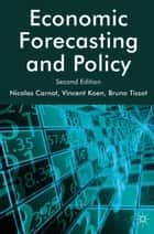 Economic Forecasting and Policy ebook by N. Carnot, V. Koen, B. Tissot