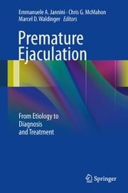 Premature Ejaculation - From Etiology to Diagnosis and Treatment ebook by