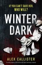 Winter Dark - A totally gripping crime thriller with heart-pounding suspense ebook by Alex Callister