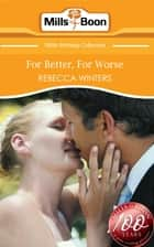 For Better, For Worse (Mills & Boon Short Stories) ebook by Rebecca Winters
