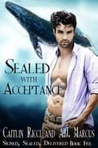 Sealed With Acceptance ebook by Caitlin Ricci, A.J. Marcus