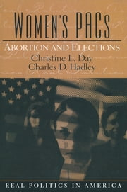 Women's PAC's - Abortion and Elections ebook by Christine Day,Charles D Hadley