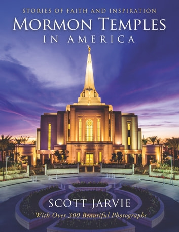 Mormon Temples in America - Stories of Faith and Inspiration ebook by Scott Jarvie