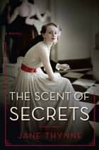 The Scent of Secrets ebook by Jane Thynne