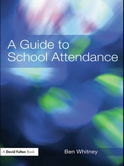 A Guide to School Attendance ebook by Ben Whitney