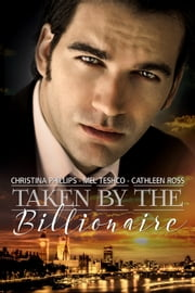 Taken by the Billionaire ebook by Christina Phillips,Mel Teshco,Cathleen Ross