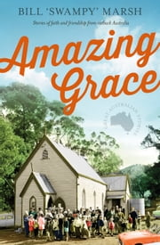 Amazing Grace: Stories of faith and friendship from outback Australia ebook by Marsh Bill