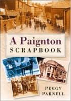 Paignton Scrapbook ebook by Peggy Parnell
