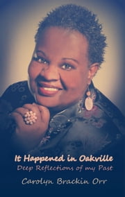 It Happened in Oakville - [Deep Reflections of My Past] ebook by Carolyn Brackin Orr