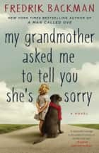 My Grandmother Asked Me to Tell You She's Sorry ebook by Fredrik Backman