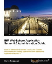 IBM WebSphere Application Server 8.0 Administration Guide ebook by Steve Robinson