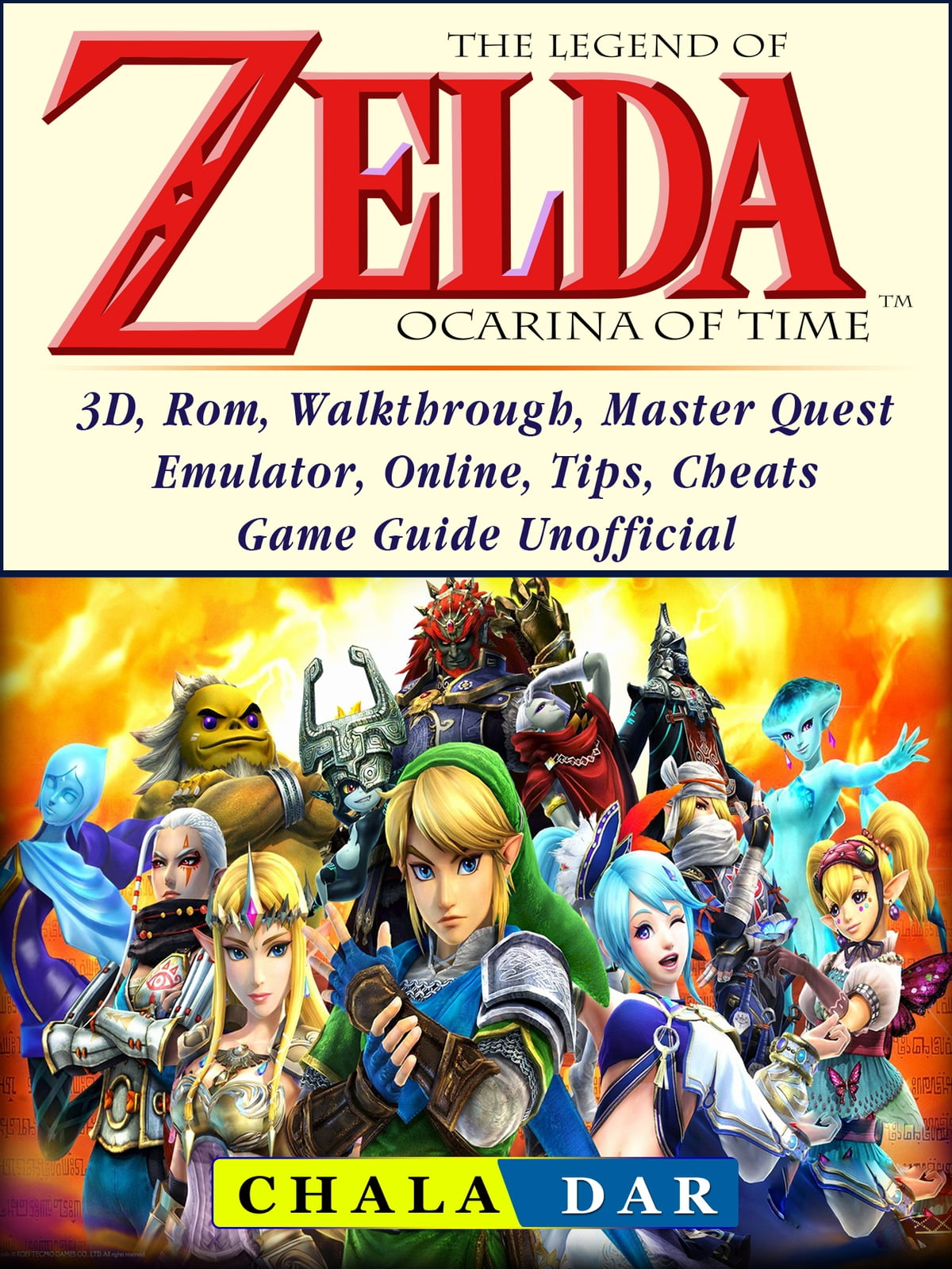 The Legend of Zelda Ocarina of Time, 3D, Rom, Walkthrough, Master Quest,  Emulator, Online, Tips, Cheats, Game Guide Unofficial ebook by Chala Dar -