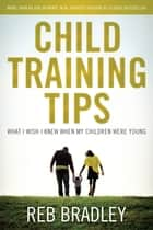 Child Training Tips ebook by Reb Bradley