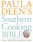 Paula Deen's Southern Cooking Bible ebook by Paula Deen,Melissa Clark