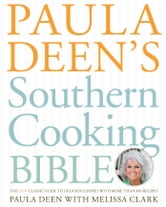 Paula Deen's Southern Cooking Bible - The New Classic Guide to Delicious Dishes with More Than 300 Recipes ebook by Paula Deen
