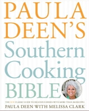 Paula Deen's Southern Cooking Bible - The New Classic Guide to Delicious Dishes with More Than 300 Recipes ebook by Paula Deen, Melissa Clark