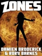 Zones: A Science Fiction Novel ebook by Damien Broderick,Rory Barnes