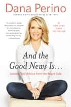 And the Good News Is... ebook by Dana Perino