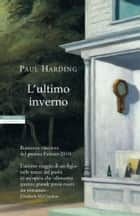 L'ultimo inverno ebook by Luca Briasco, Paul Harding