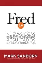 Fred 2.0 - Nuevas ideas para seguir brindando resultados extraordinarios ebook by Mark Sanborn