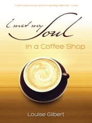 I met my Soul in a Coffee Shop ebook by Louise Gilbert