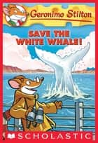 Geronimo Stilton #45: Save the White Whale! ebook by Geronimo Stilton