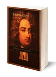 A Modest Proposal  (Illustrated) ebook by Jonathan Swift