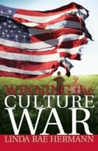 Winning the Culture War ebook by Linda Rae Hermann