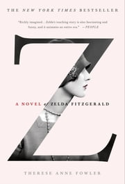 Z: A Novel of Zelda Fitzgerald ebook by Therese Anne Fowler