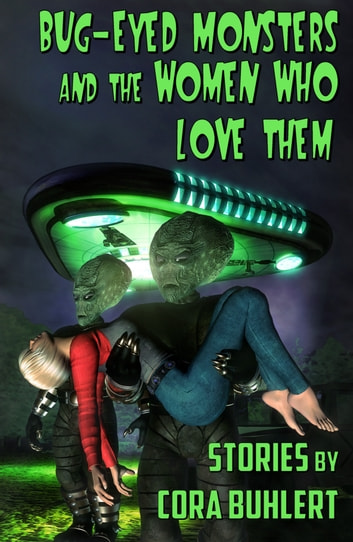 Bug-Eyed Monsters and the Women Who Love Them - Six Science Fiction Stories ebook by Cora Buhlert