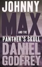 Johnny Max and the Panther's Skull ebook by Daniel Godfrey