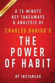 The Power of Habit: by Charles Duhigg | A 15-minute Key Takeaways & Analysis ebook by Instaread