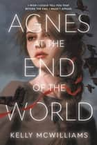 Agnes at the End of the World ebook by Kelly McWilliams
