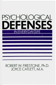 Psychological Defenses in Everyday Life ebook by Robert Firestone,Joyce Catlett