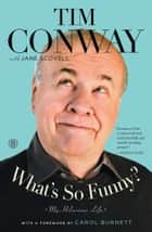 What's So Funny? ebook by Tim Conway,Jane Scovell,Carol Burnett