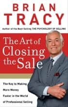 The Art of Closing the Sale ebook by Brian Tracy