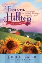 Forever Hilltop Two-In-One - Featuring An Unlikely Blessings & Surprising Grace ebook by Judy Baer