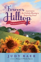 Forever Hilltop Two-In-One: Featuring An Unlikely Blessings & Surprising Grace ebook by Judy Baer