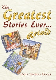 The Greatest Stories Ever... Retold ebook by Ross Thomas Lucas