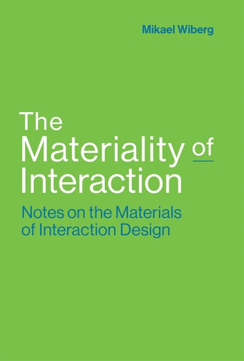 The Materiality of Interaction - Notes on the Materials of Interaction Design ebook by Mikael Wiberg