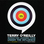 This I Know - Marketing Lessons from Under the Influence audiobook by Terry O'Reilly